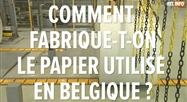 Les Belges et le papier (2): comment fabrique-t-on le papier utilisé en Belgique et d'où vient-il?